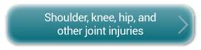 Shoulder, Knee, Hip and Other Joint Injuries